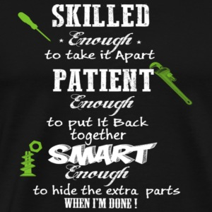 Skilled enough to take it apart patient enough to - Men's Premium T-Shirt