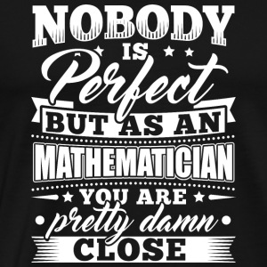 Mathematics Math Mathematic Shirt Nobody Perfect - Men's Premium T-Shirt
