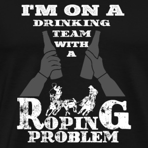 Drinking Team With A Roping Problem. - Men's Premium T-Shirt