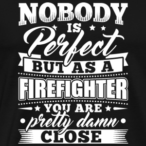Funny Firefighter Shirt Nobody Perfect - Men's Premium T-Shirt