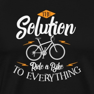 Riding a Bike the solution to everything - Men's Premium T-Shirt
