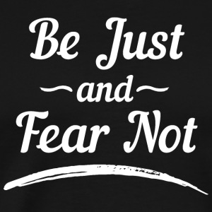 Be Just and Fear Not - Men's Premium T-Shirt