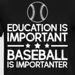 Education is important baseball is importanter - Men's Premium T-Shirt