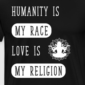 Humanity is my race love is my religion - Men's Premium T-Shirt