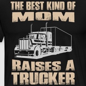 The Best Kind Of Mom Raises A Trucker - Men's Premium T-Shirt