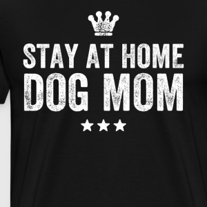 Stay at home dog mom - Men's Premium T-Shirt