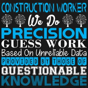 Construction Worker Precision Work Unreliable Data - Men's Premium T-Shirt
