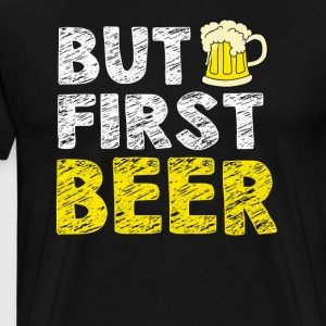 But First Beer Funny Beer Shirt - Men's Premium T-Shirt