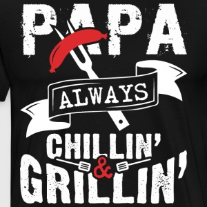 Papa Always Chillin' Grillin' T Shirt - Men's Premium T-Shirt