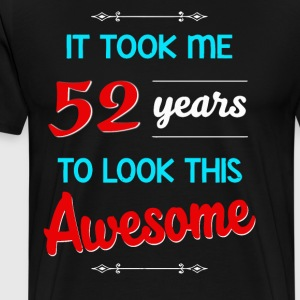 It took me 52 years to look this awesome - Men's Premium T-Shirt