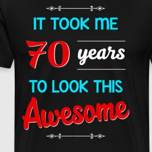 It took me 70 years to look this awesome - Men's Premium T-Shirt