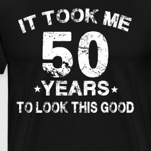 It took me 50 years to look this good - Men's Premium T-Shirt