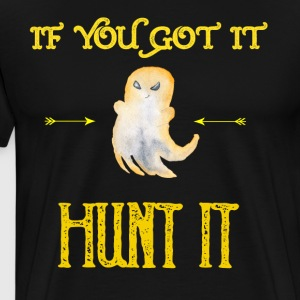 If you got it hunt it - Men's Premium T-Shirt