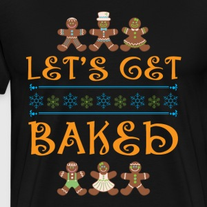 Let s Get Baked Christmas Backing Ugly Shirt - Men's Premium T-Shirt