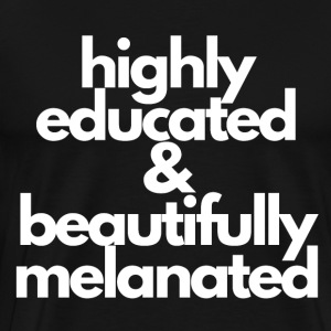 highly educated and beautifully melanated - Men's Premium T-Shirt