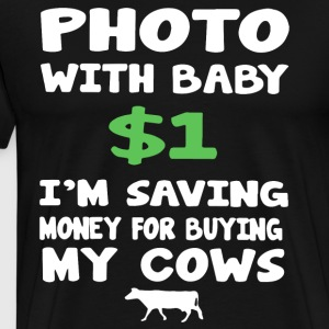 Photo with baby 1 dola i m saving money for bying - Men's Premium T-Shirt