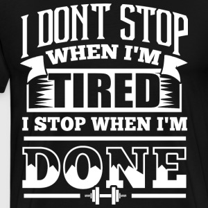 I Dona t Stop When Ia m Tired I Stop When Ia - Men's Premium T-Shirt