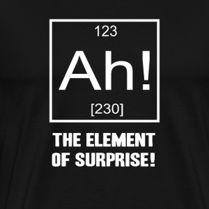 Ah! The Element of Surprise! - Men's Premium T-Shirt