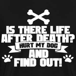 Hurt My Dog And Find Out - Men's Premium T-Shirt