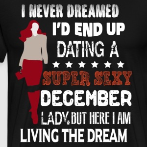 I'd End Up Dating A December Lady T Shirt - Men's Premium T-Shirt