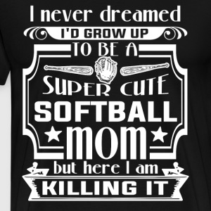 I'd Grow Up To Be A Cute Softball Mom T Shirt - Men's Premium T-Shirt