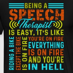BEING A SPEECH THERAPIST IS EASY IS LIKE SHIRT - Men's Premium T-Shirt