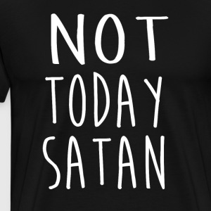 Not Today Satan Tshirt - Men's Premium T-Shirt
