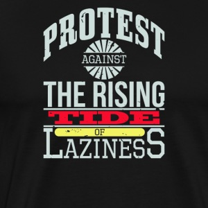 Protest Against The Rising Tide of Laziness - Men's Premium T-Shirt