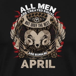 All men are created equal best born in April - Men's Premium T-Shirt