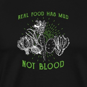 Real food has mud not blood - Men's Premium T-Shirt