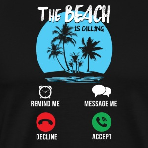 The Beach is calling - Remind me Message me - Men's Premium T-Shirt