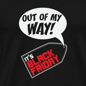 Out of my way! It's Black Friday Gift - Men's Premium T-Shirt