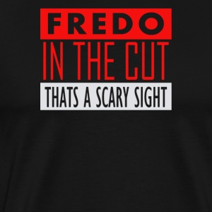 Fredo in the cut thats a scary sight - Men's Premium T-Shirt