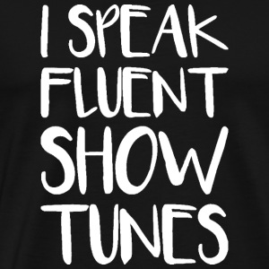I Speak Fluent Showtunes - Men's Premium T-Shirt