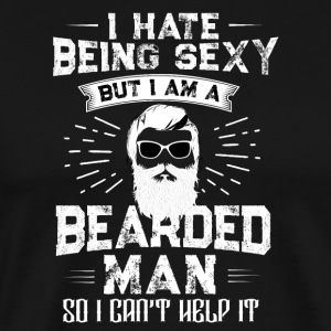 I hate being sexy but I am a bearded man - Men's Premium T-Shirt