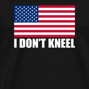 I DONT KNEEL - Men's Premium T-Shirt