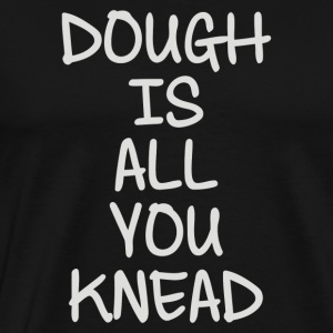 Dough Is All You Knead - Men's Premium T-Shirt