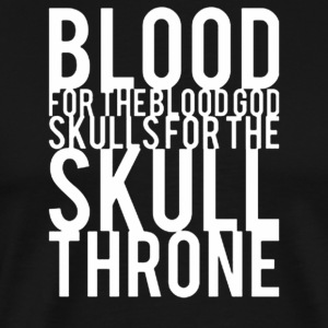Blood For The Blood God Skulls For The Skull Thron - Men's Premium T-Shirt