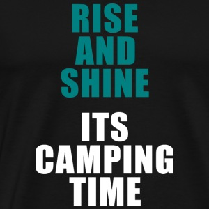 Rise and shine its Camping time! For campers - Men's Premium T-Shirt