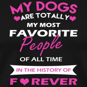 my dogs are totally my most favorite people of all - Men's Premium T-Shirt