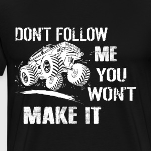 Don't Follow Me You Won't Make It T Shirt - Men's Premium T-Shirt