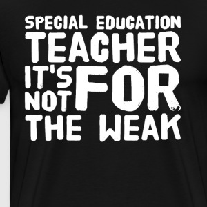 Special education teacher it's not for the weak - Men's Premium T-Shirt