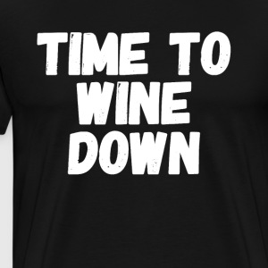 Time to wine down - Men's Premium T-Shirt