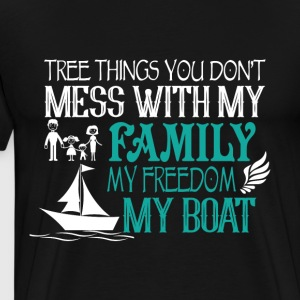 Mess With My Family My Freedom My Boat T Shirt - Men's Premium T-Shirt