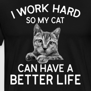 I work hard so my cat can have a better life - Men's Premium T-Shirt
