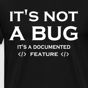 It s Not A Bug It s A Documented Feature - Men's Premium T-Shirt