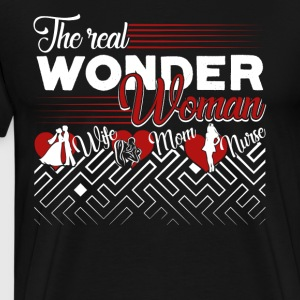 The Real Wonder Woman Wife Mom Nurse Shirt - Men's Premium T-Shirt