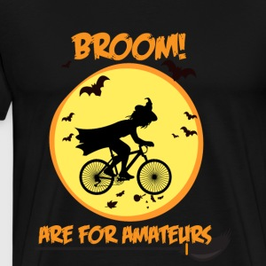 broom are for amateurs - Men's Premium T-Shirt