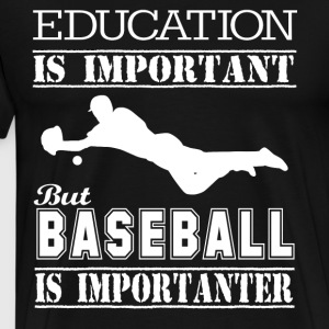 Baseball Is Importanter T Shirt - Men's Premium T-Shirt