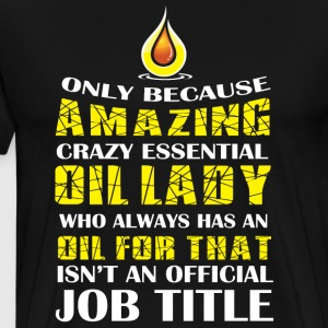 A Zing Crazy Essential Oil Lady T Shirt - Men's Premium T-Shirt